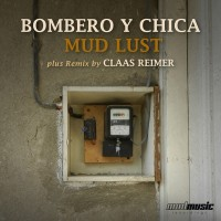 Bombero y Chica – Mud Lust – Claas Reimer Remix (Mad Music Recordings)