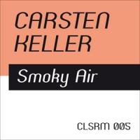 Carsten Keller – Smoky Air (+ CR Rmx, CLSRM Digital 005)