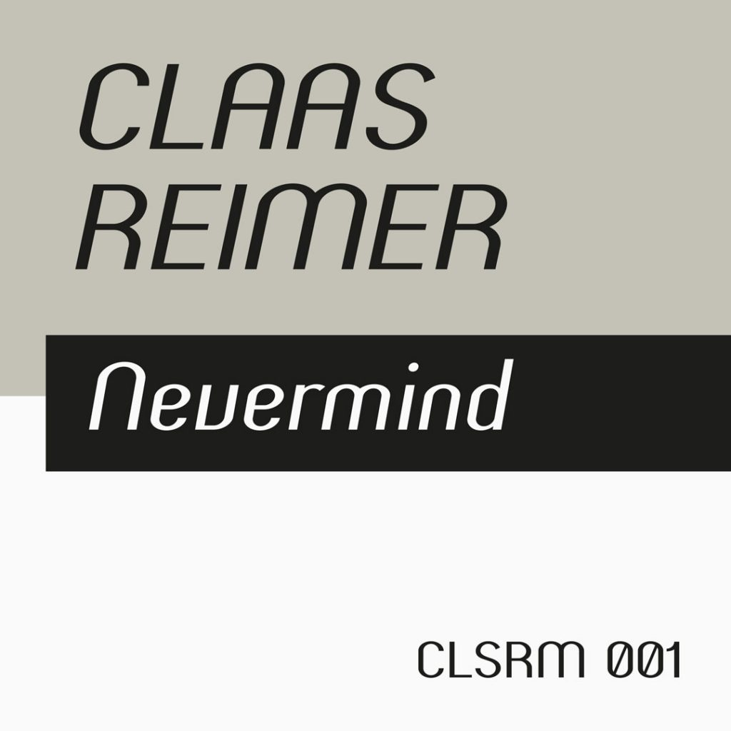 Claas Reimer –Nevermind (CLSRM 001)