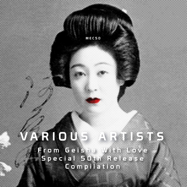 Various Artists – For The Love Of Geisha Special – Mecanoplastica Records 50. Release Compilation (MEC50)