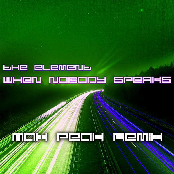 """Cover of """"The Element –When Nobody Speaks (Max Peak Remix)"""""""