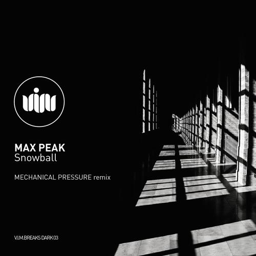 Max Peak – Snowball (+Mechanical Pressure Remix, VIM DARK 003)